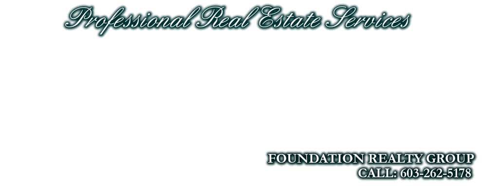 Professional Real Estate Services, FOUNDATION REALTY GROUP, CALL: 603-262-5178